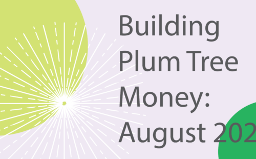how I built plum tree money august 2020